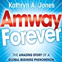Amway Forever: The Amazing Story of a Global Business Phenomenon (       UNABRIDGED) by Kathryn A. Jones Narrated by Gayle Hendrix