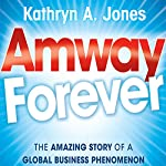 Amway Forever: The Amazing Story of a Global Business Phenomenon | Kathryn A. Jones