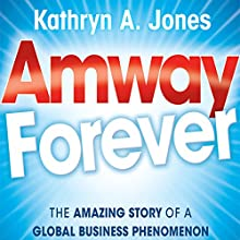 Amway Forever: The Amazing Story of a Global Business Phenomenon Audiobook by Kathryn A. Jones Narrated by Gayle Hendrix