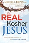 The Real Kosher Jesus: Revealing the...