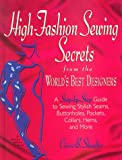 High-Fashion Sewing Secrets from the Worlds Best Designers: Step-By-Step Guide to Sewing Stylish Seams, Buttonholes, Pockets, Collars, Hems and More (Rodale Sewing Book)