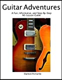 Guitar Adventures: A Fun, Informative, and Step-By-Step 60-Lesson Guide to Chords, Beginner & Intermediate Levels, with Companion Lesson and Play-Along Videos (Steeplechase Guitar Instruction)