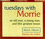 Tuesdays With Morrie : An Old Man, a Young Man, and Lifes Greatest Lesson (Audio Library Edition)