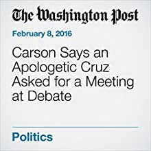 Carson Says an Apologetic Cruz Asked for a Meeting at Debate Other by Robert Costa Narrated by Sam Scholl