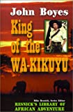 img - for King of the Wa-Kikuyu: A True Story of Travel and Adventure in Africa (Resnick Library of African Adventure) book / textbook / text book