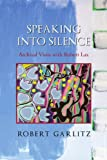 img - for Speaking into Silence: Archival Visits with Robert Lax book / textbook / text book