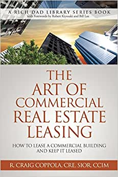 The Art Of Commercial Real Estate Leasing: How To Lease A Commercial Building And Keep It Leased (Rich Dad Library Series)