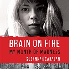 Brain on Fire: My Month of Madness (       UNABRIDGED) by Susannah Cahalan Narrated by Heather Henderson