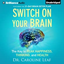 Switch on Your Brain: The Key to Peak Happiness, Thinking, and Health (       UNABRIDGED) by Caroline Leaf Narrated by Joyce Bean
