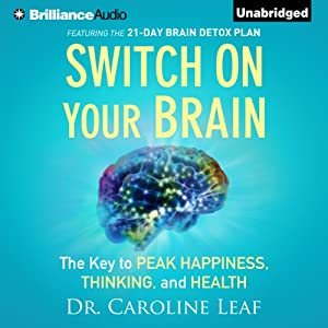 Switch on Your Brain: The Key to Peak Happiness, Thinking, and Health | [Caroline Leaf]