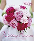 Wedding Magazine Wedding Bouquets: Over 300 Designs for Every Bride