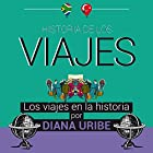 Historia de los viajes [Travel History] Audiobook by Diana Uribe Narrated by Diana Uribe