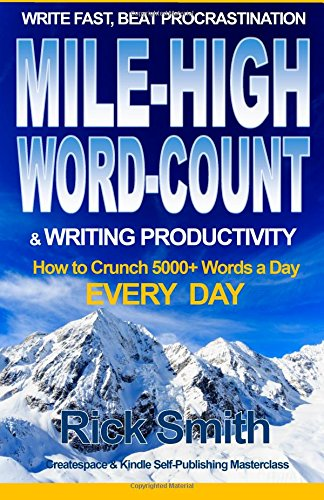 Write Fast, Beat Procrastination - Mile-High Word-Count & Writing Productivity: 5000+ Words-A-Day, Every Day