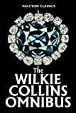 The Wilkie Collins Omnibus: 33 Novels and Short Stories (Halcyon Classics)