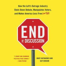 End of Discussion: How the Left's Outrage Industry Shuts Down Debate, Manipulates Voters, and Makes America Less Free (and Fun) (       UNABRIDGED) by Mary Katherine Ham, Guy Benson Narrated by Mary Katharine Ham, Guy Benson