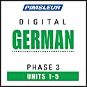 German Phase 3, Unit 01-05: Learn to Speak and Understand German with Pimsleur Language Programs  by  Pimsleur