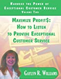 img - for Maximize Profit$: How to Listen to Provide Exceptional Customer Service (Customer Service Communication Library) book / textbook / text book