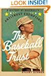 The Baseball Trust: A History of Base...