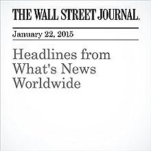 Headlines from What's News Worldwide (       UNABRIDGED) by The Wall Street Journal, Jay Solomon, Michael R Crittenden, Carol E Lee, Marcus Walker, Marianna Kakaounaki, Yaroslav Trofimov, Nirmala Menon, Joshua Mitnick, Kejal Vyas, Takashi Nakamichi, Megumi Fujikawa Narrated by The Wall Street Journal