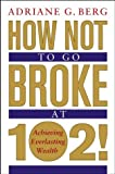 How not to go broke at 102!:achieving everlasting wealth
