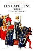 Les Capétiens : Histoire et dictionnaire (987-1328)
