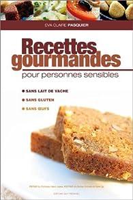 Recettes gourmandes pour personnes sensibles sans gluten - Cuisinez gourmand sans gluten sans lait sans oeufs ...