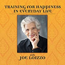 Training for Happiness in Everyday Life Speech by Joseph Loizzo Narrated by Joseph Loizzo
