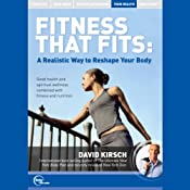 Fitness That Fits: A Realistic Way to Reshape Your Body (Live) | [David Kirsch]