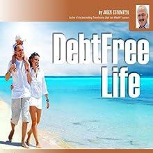 Debt-Free Life Audiobook by John Cummuta Narrated by John Cummuta