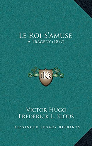 Le Roi S'Amuse: A Tragedy (1877)