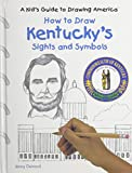 img - for How to Draw Kentucky's Sights and Symbols (A Kid's Guide to Drawing America) book / textbook / text book