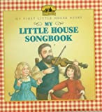 My Little House Songbook: Adapted from the Little House Books by Laura Ingalls Wilder (My First Little House Books) (0060242949) by Wilder, Laura Ingalls