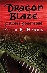 Dragon Blaze: A Sweet Adventure by Peter R. Harris