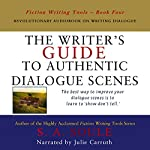 The Writer's Guide to Authentic Dialogue Scenes: Craft Vibrant Characters and Vivid Dialogue: Fiction Writing Tools, Book 4 | S. A. Soule