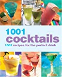 img - for 1001 Cocktails: 1001 Recipes for the Perfect Drink book / textbook / text book