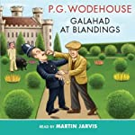 Galahad at Blandings (       ABRIDGED) by P. G. Wodehouse Narrated by Martin Jarvis