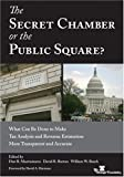 img - for The Secret Chamber or the Public Square? What Can Be Done to Make Tax Analysis and Revenue Estimation More Transparent and Accurate book / textbook / text book