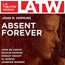 Absent Forever  by John R. Hopkins Narrated by John de Lancie, Kaitlin Hopkins, Shirley Knight, Al Ruscio, Jennifer Warren