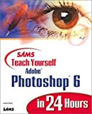 Sams Teach Yourself Adobe(R) Photoshop(R) 6 in 24 Hours (0672319551) by Rose, Carla