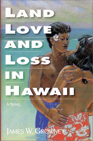 Land, Love and Loss in Hawaii, James Growney
