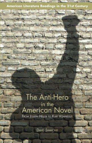 The Anti-Hero in the American Novel: From Joseph Heller to Kurt Vonnegut (American Literature Readings in the Twenty-Fir