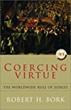 Coercing Virtue (0679310932) by Robert H. BORK