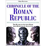 Chronicle of the Roman Republic: The Rulers of Ancient Rome from Romulus to Augustus (Chronicles)by Philip Matyszak