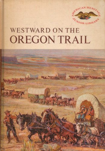 Westward on the Oregon Trail (American Heritage Junior Library)