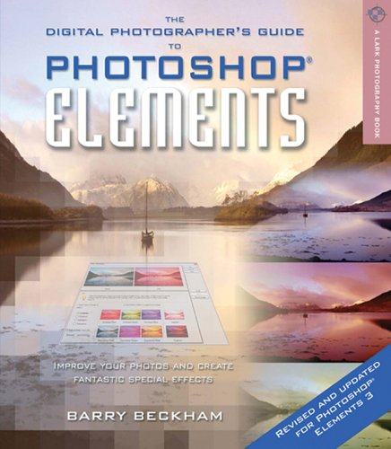The Digital Photographer's Guide to Photoshop Elements, Revised & Updated: Improve Your Photos and Create Fantastic Special Effects (A Lark Photography Book)