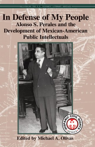 In Defense of My People: Alonso S. Perales and the Development of Mexican-American Public Intellectuals (Hispanic Civil