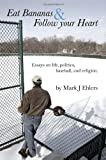 img - for Eat Bananas and Follow Your Heart: Essays on Life, Politics, Baseball and Religion book / textbook / text book