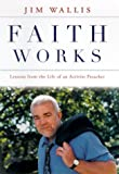 Faith Works: Lessons from the Life of an Activist Preacher (0375501762) by Wallis, Jim