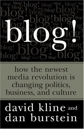 Blog!: How the Newest Media Revolution is Changing Politics, Business, and Culture