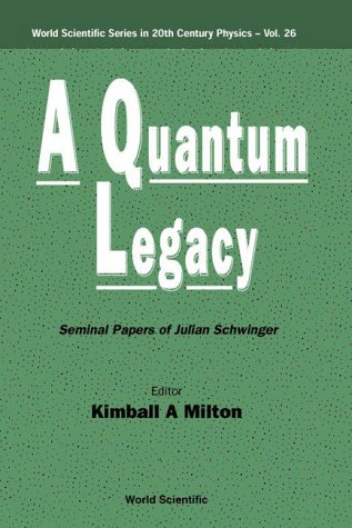 A Quantum Legacy: Seminal Papers Of Julian Schwinger (World Scientific Series)